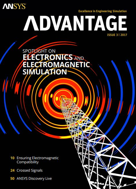 ANSYS Advantage SPOTLIGHT ON ELECTRONICS AND ELECTROMAGNETIC SIMULATION. Issue 3, 2017