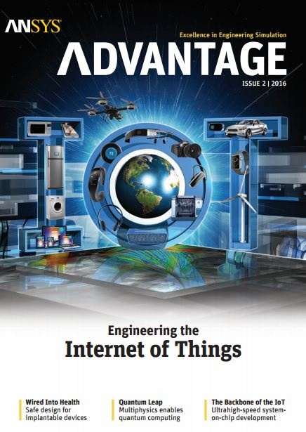ANSYS Advantage Engineering the Internet of Things, ISSUE 2, 2016