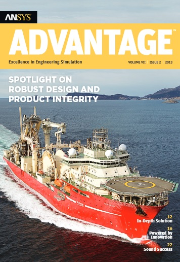 ANSYS Advantage SPOTLIGHT ON ROBUST DESIGN AND PRODUCT INTEGRITY. Volume VII, Issue 2, 2013