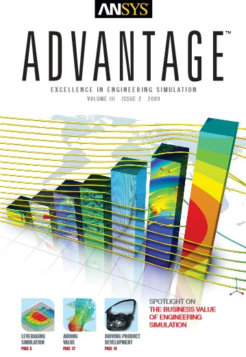 ANSYS Advantage SPOTLIGHT ON THE BUSINESS VALUE OF ENGINEERING SIMULATION. Volume III, Issue 2, 2009